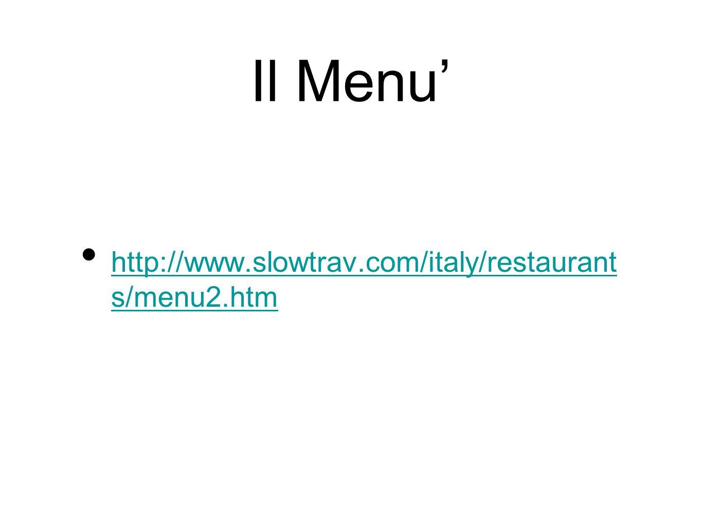 Il Menu' http://www.slowtrav.com/italy/restaurant s/menu2.htm