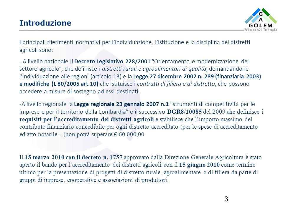 Introduzione I principali riferimenti normativi per l'individuazione, l'istituzione e la disciplina dei distretti agricoli sono: