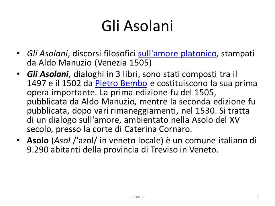 Gli Asolani Gli Asolani, discorsi filosofici sull amore platonico, stampati da Aldo Manuzio (Venezia 1505)