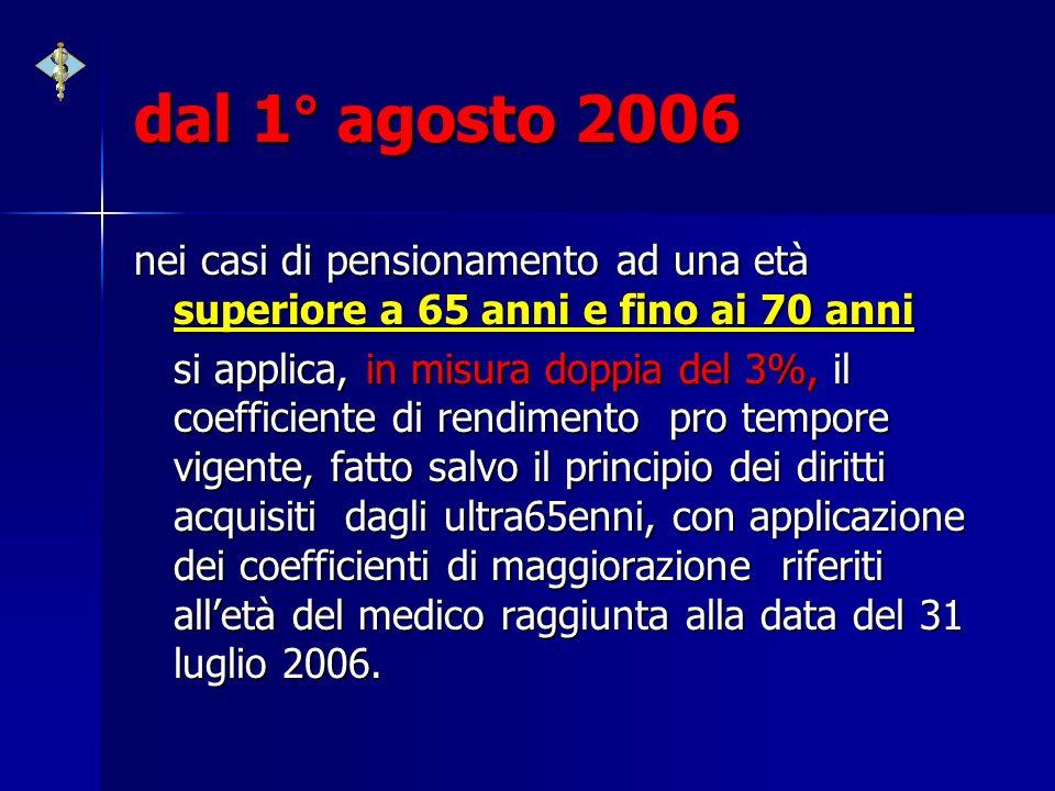 dal 1° agosto 2006 nei casi di pensionamento ad una età superiore a 65 anni e fino ai 70 anni.