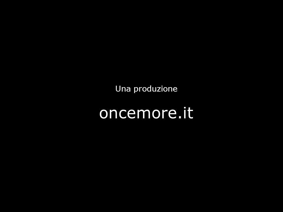 Una produzione oncemore.it