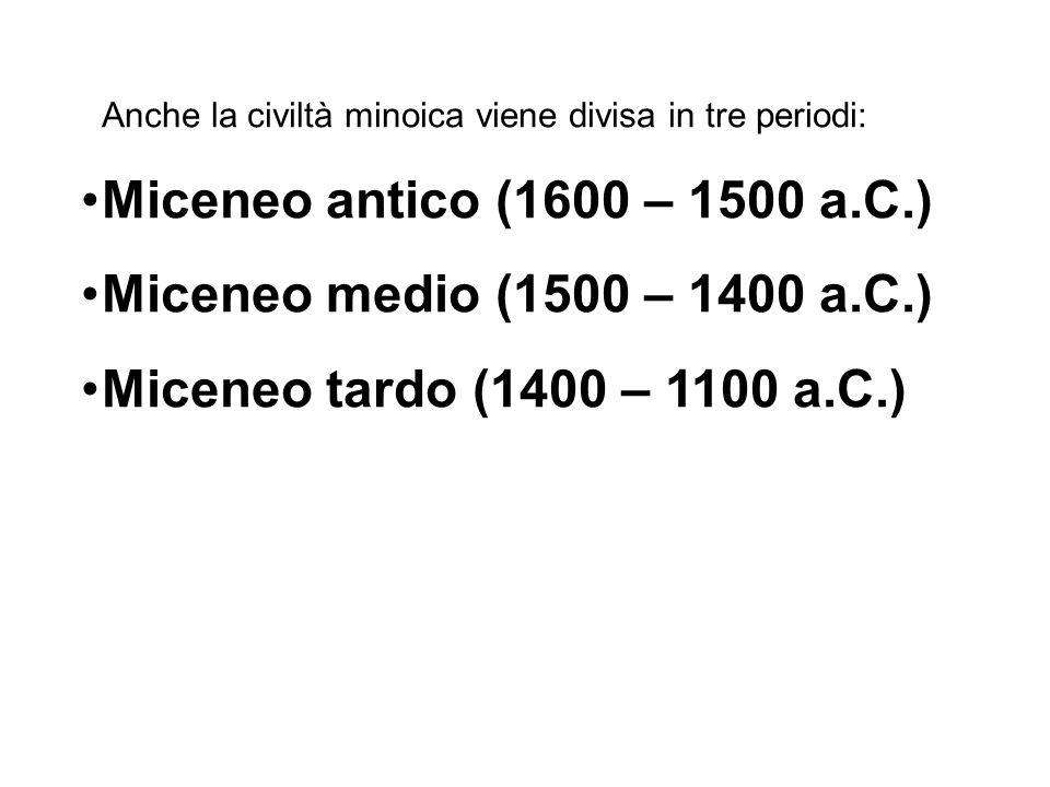 Miceneo antico (1600 – 1500 a.C.) Miceneo medio (1500 – 1400 a.C.)