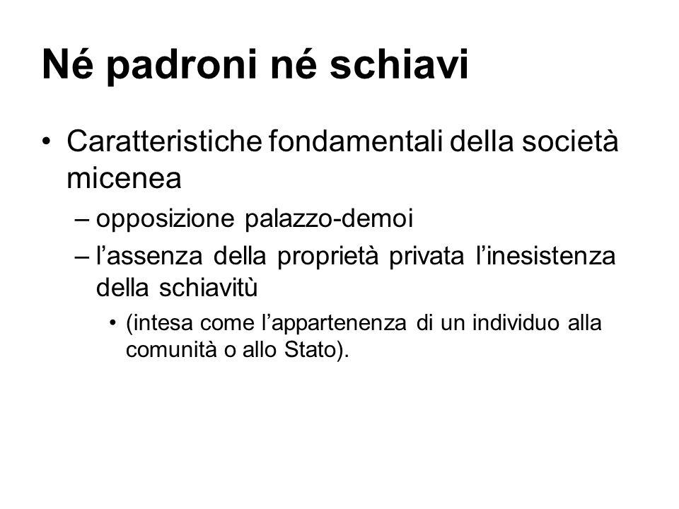 Né padroni né schiavi Caratteristiche fondamentali della società micenea. opposizione palazzo-demoi.