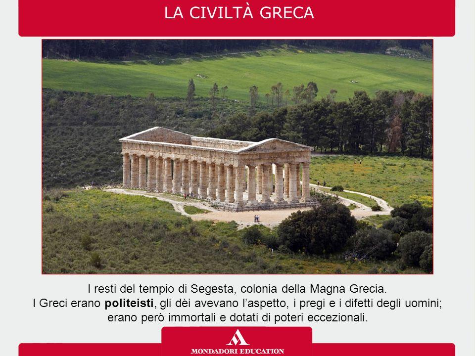 LA CIVILTÀ GRECA I resti del tempio di Segesta, colonia della Magna Grecia.