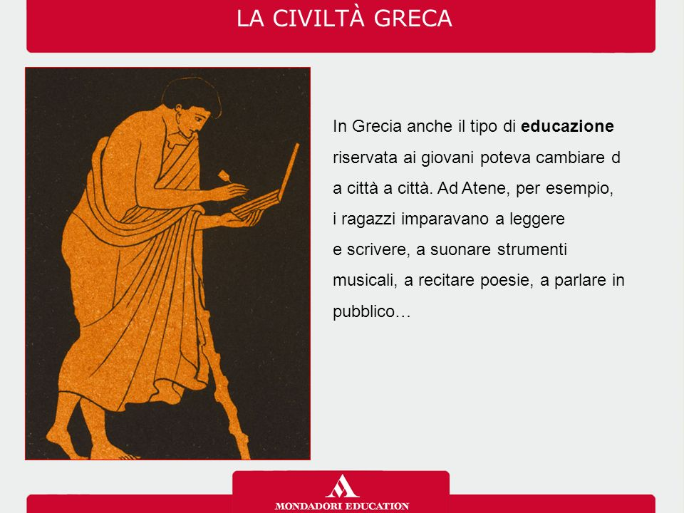 LA CIVILTÀ GRECA In Grecia anche il tipo di educazione riservata ai giovani poteva cambiare d. a città a città. Ad Atene, per esempio,