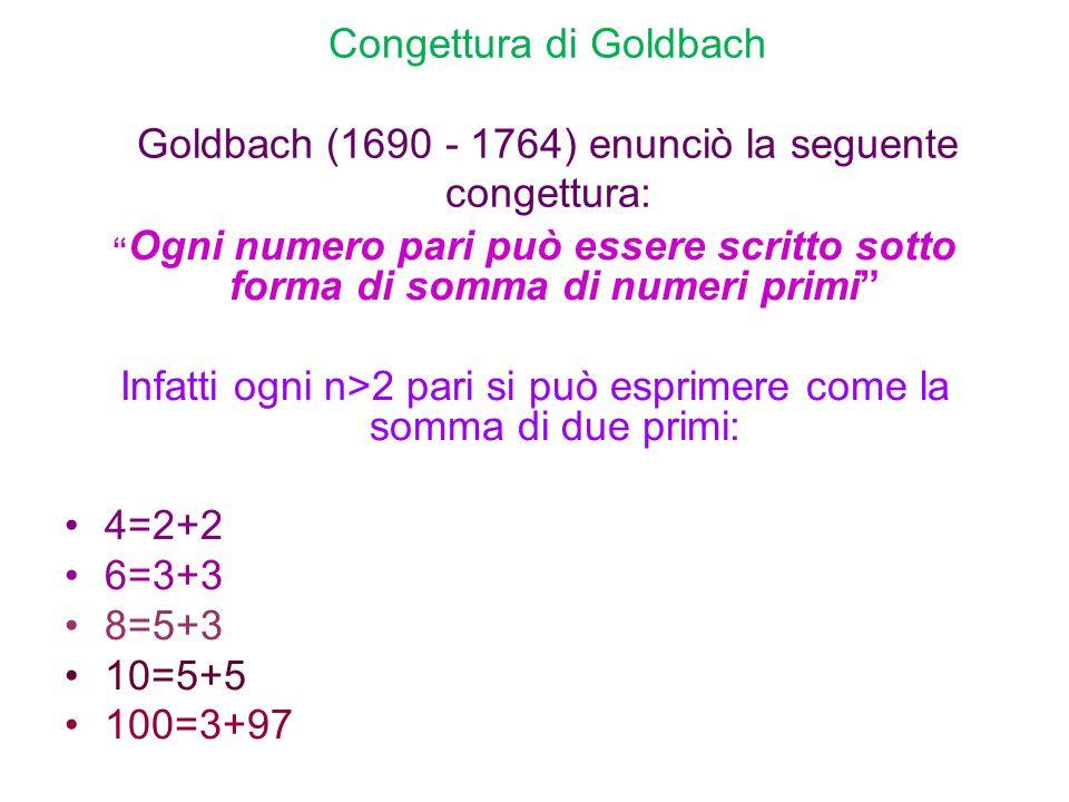 Infatti ogni n>2 pari si può esprimere come la somma di due primi: