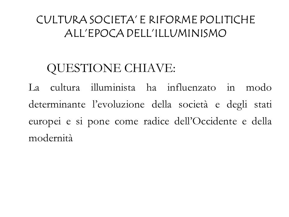 CULTURA SOCIETA' E RIFORME POLITICHE ALL'EPOCA DELL'ILLUMINISMO