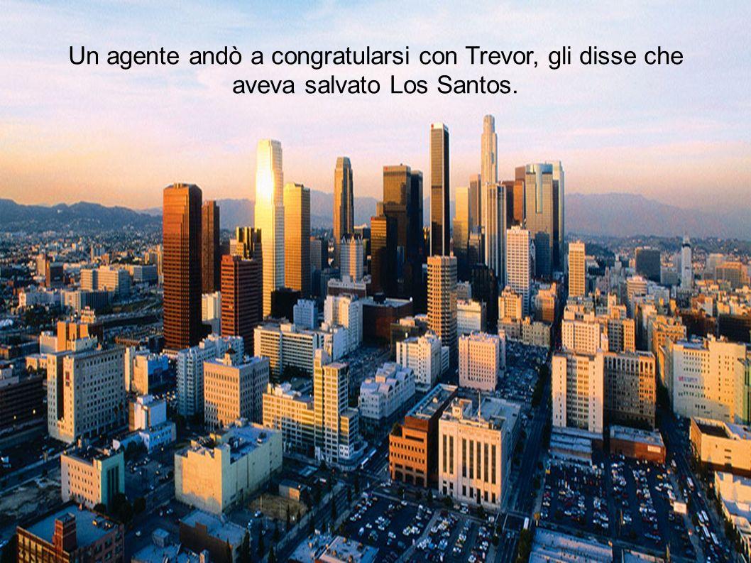 Un agente andò a congratularsi con Trevor, gli disse che aveva salvato Los Santos.