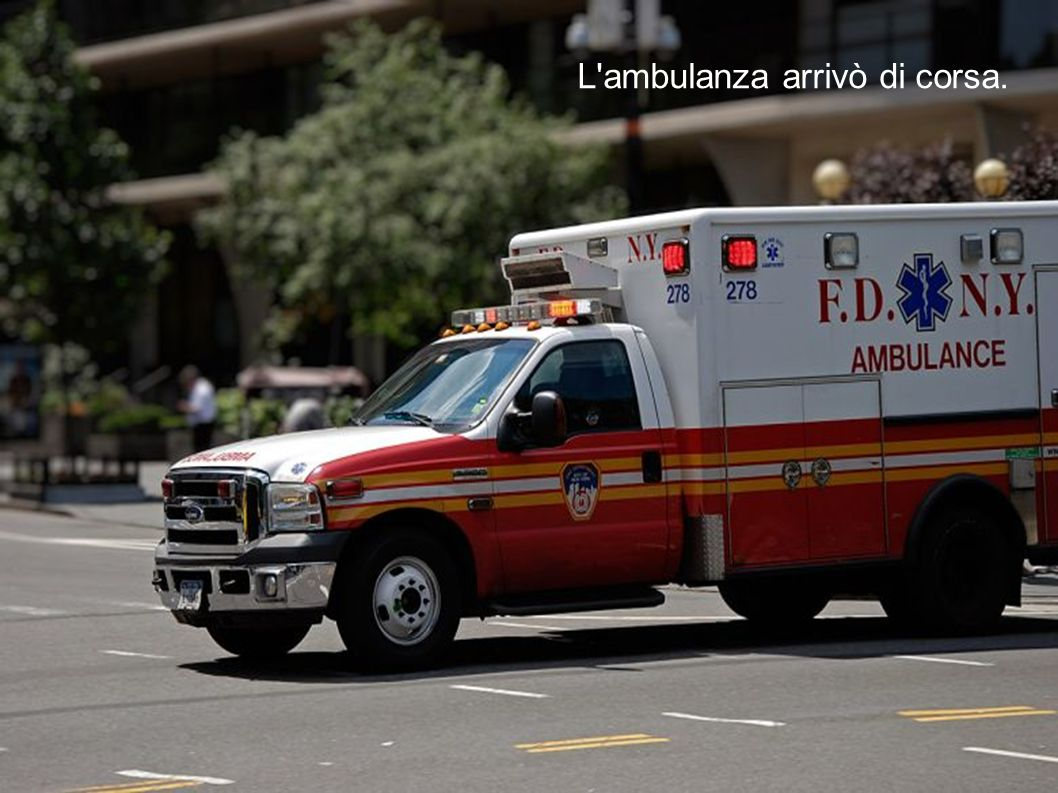 L ambulanza arrivò di corsa.