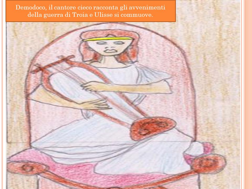 Demodoco, il cantore cieco racconta gli avvenimenti della guerra di Troia e Ulisse si commuove.