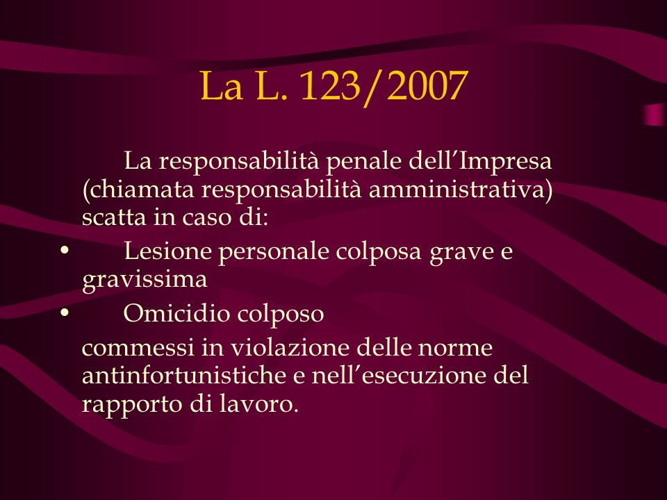 La L. 123/2007 La responsabilità penale dell'Impresa (chiamata responsabilità amministrativa) scatta in caso di: