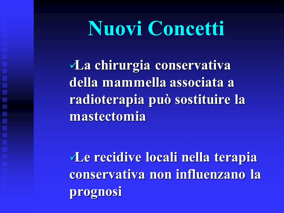 Nuovi Concetti La chirurgia conservativa della mammella associata a radioterapia può sostituire la mastectomia.