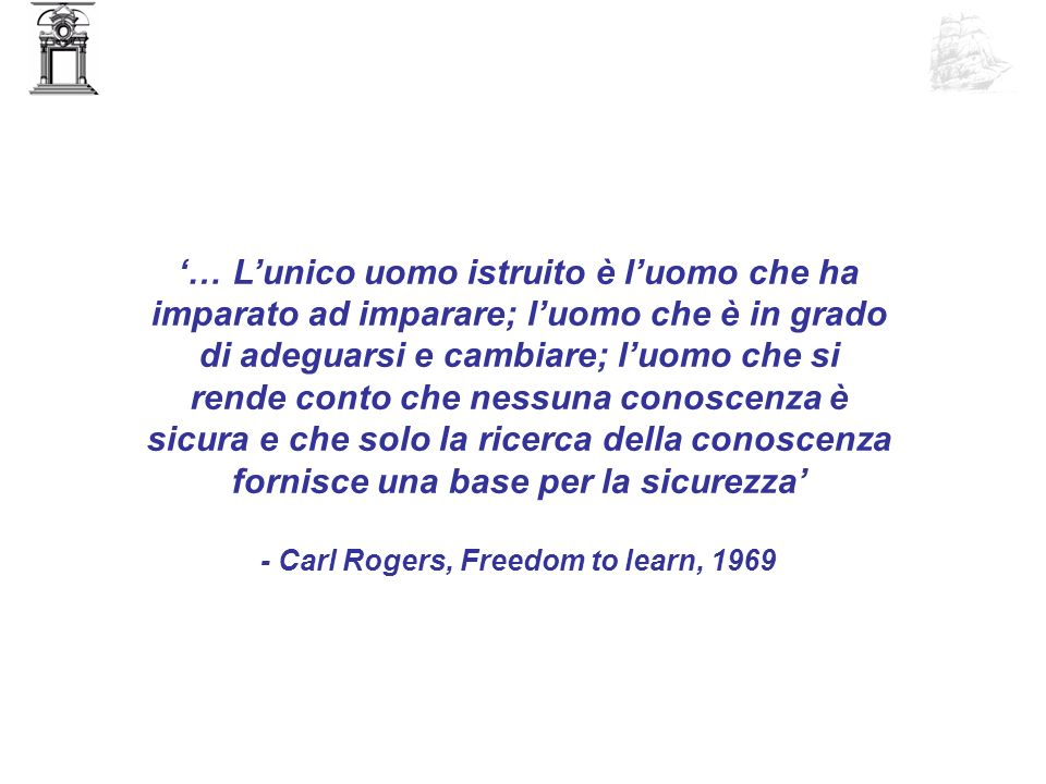 - Carl Rogers, Freedom to learn, 1969