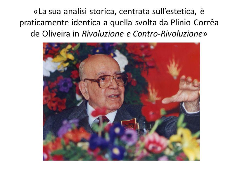 «La sua analisi storica, centrata sull'estetica, è praticamente identica a quella svolta da Plinio Corrêa de Oliveira in Rivoluzione e Contro-Rivoluzione»