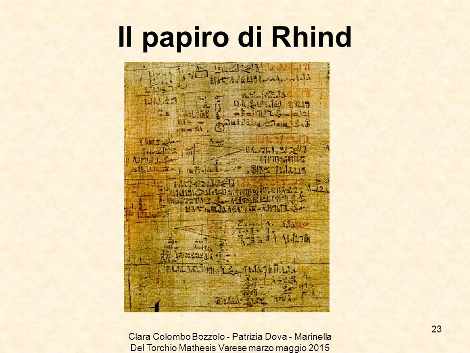 Il papiro di Rhind Clara Colombo Bozzolo - Patrizia Dova - Marinella Del Torchio Mathesis Varese marzo maggio 2015.