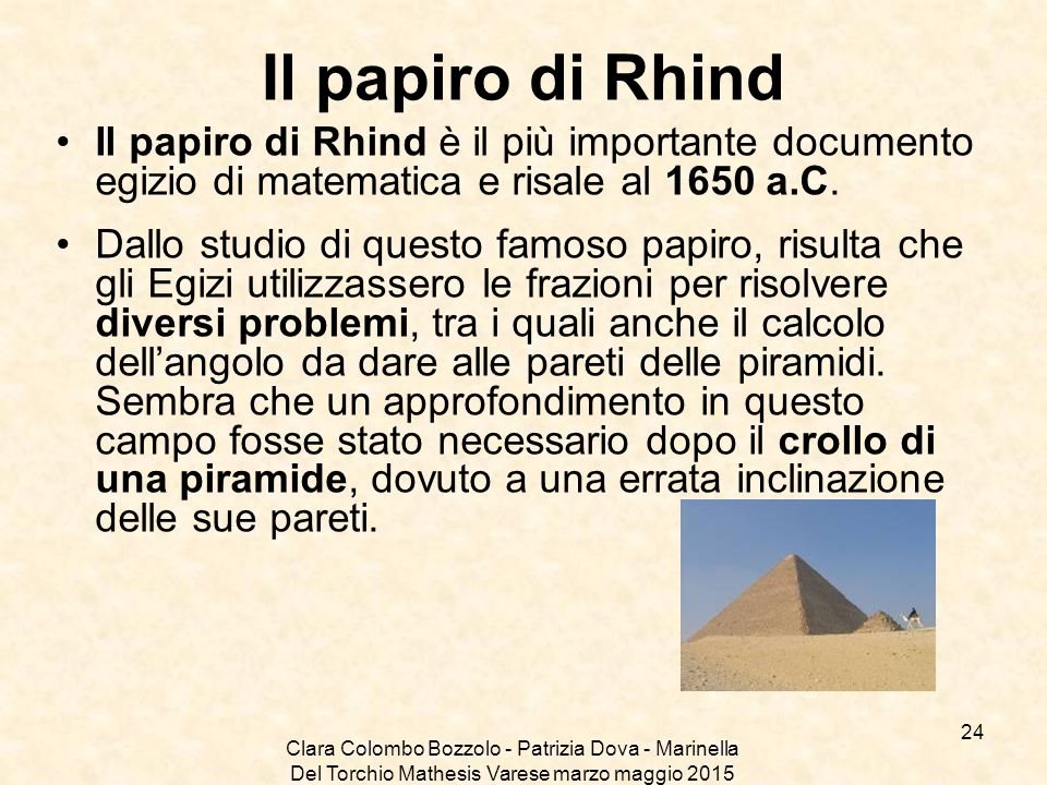 Il papiro di Rhind Il papiro di Rhind è il più importante documento egizio di matematica e risale al 1650 a.C.