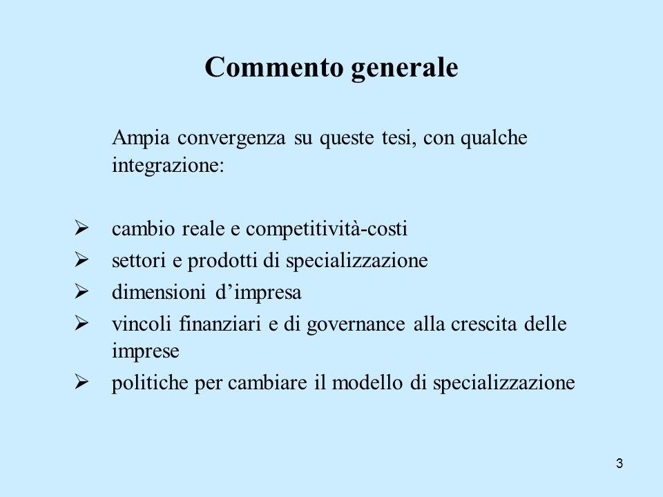 Commento generale Ampia convergenza su queste tesi, con qualche integrazione: cambio reale e competitività-costi.
