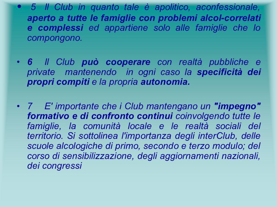 5 Il Club in quanto tale è apolitico, aconfessionale, aperto a tutte le famiglie con problemi alcol-correlati e complessi ed appartiene solo alle famiglie che lo compongono.