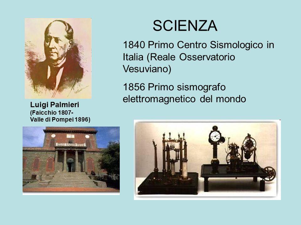 SCIENZA 1840 Primo Centro Sismologico in Italia (Reale Osservatorio Vesuviano) 1856 Primo sismografo elettromagnetico del mondo.
