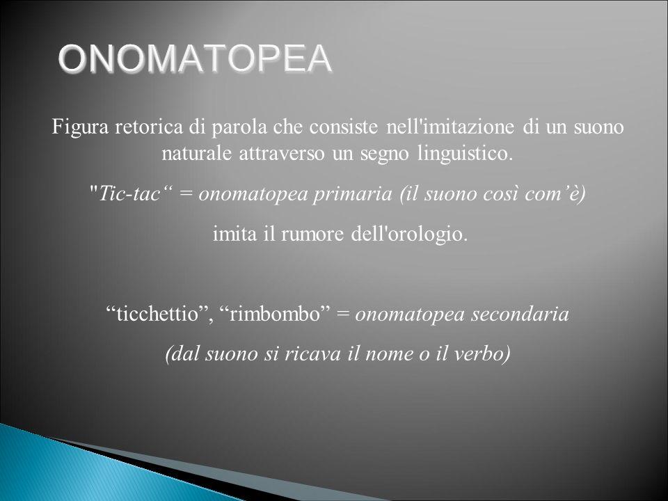 ONOMATOPEA Figura retorica di parola che consiste nell imitazione di un suono naturale attraverso un segno linguistico.