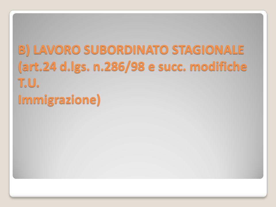 B) LAVORO SUBORDINATO STAGIONALE (art. 24 d. lgs. n. 286/98 e succ