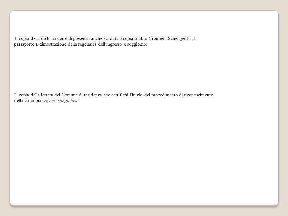 1. copia della dichiarazione di presenza anche scaduta o copia timbro (frontiera Schengen) sul