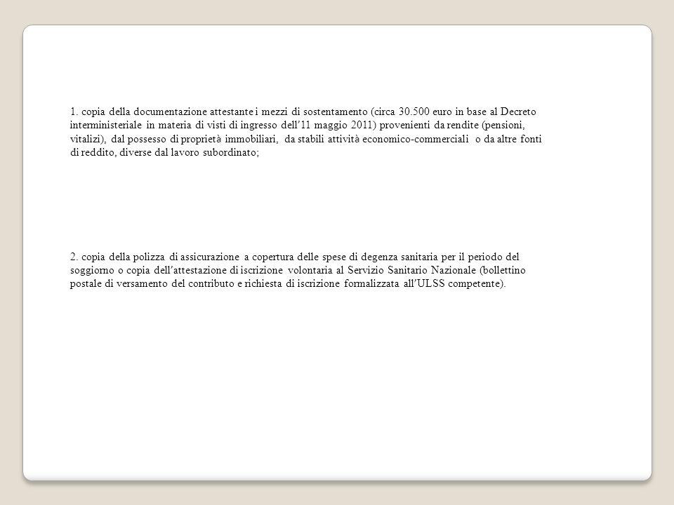 1. copia della documentazione attestante i mezzi di sostentamento (circa 30.500 euro in base al Decreto