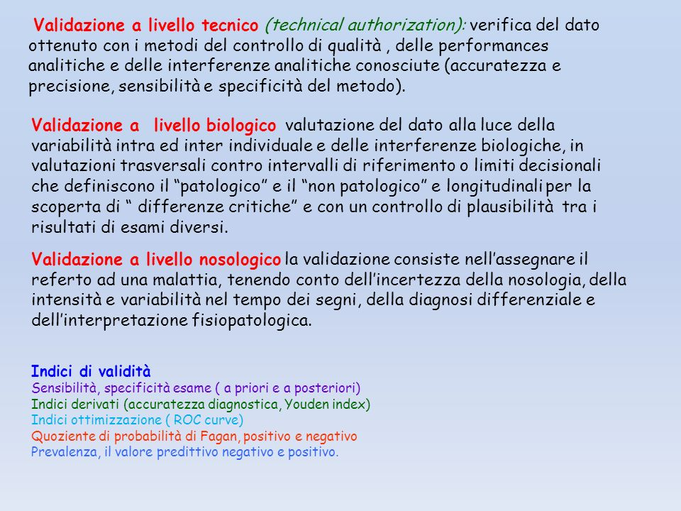 Validazione a livello tecnico (technical authorization): verifica del dato ottenuto con i metodi del controllo di qualità , delle performances analitiche e delle interferenze analitiche conosciute (accuratezza e precisione, sensibilità e specificità del metodo).