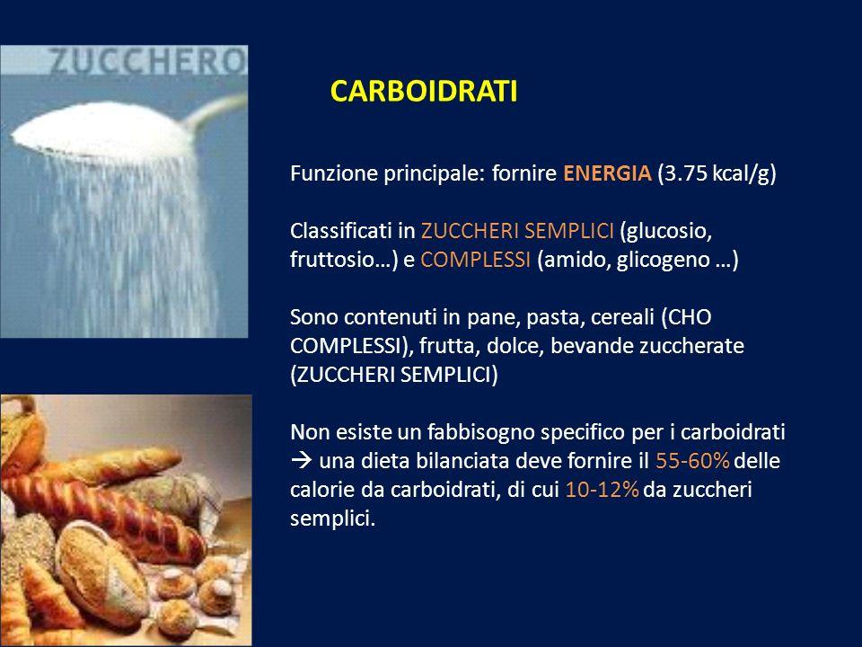 CARBOIDRATI Funzione principale: fornire ENERGIA (3.75 kcal/g)
