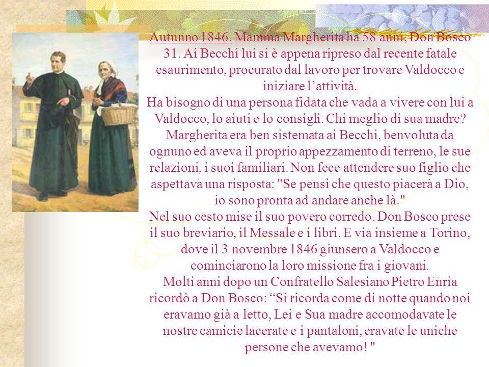 Autunno 1846. Mamma Margherita ha 58 anni, Don Bosco 31