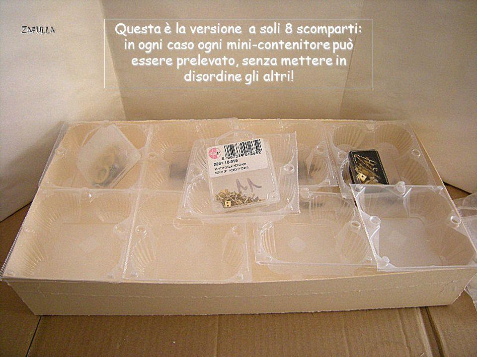 Questa è la versione a soli 8 scomparti: in ogni caso ogni mini-contenitore può essere prelevato, senza mettere in disordine gli altri!