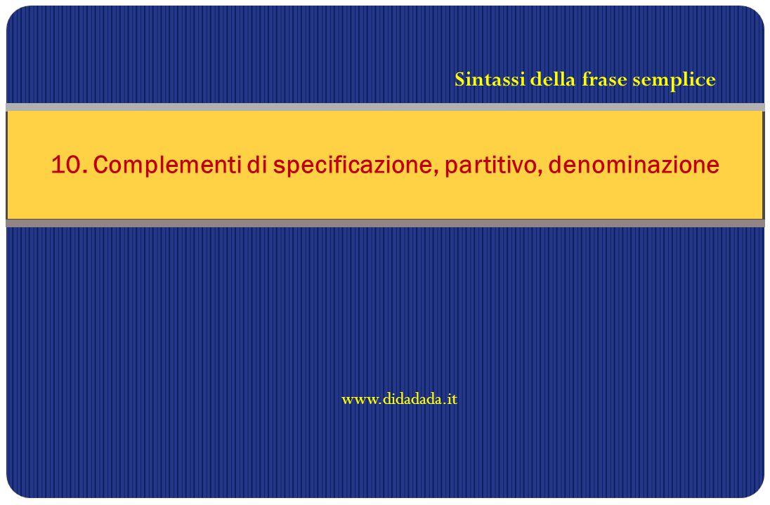 10. Complementi di specificazione, partitivo, denominazione