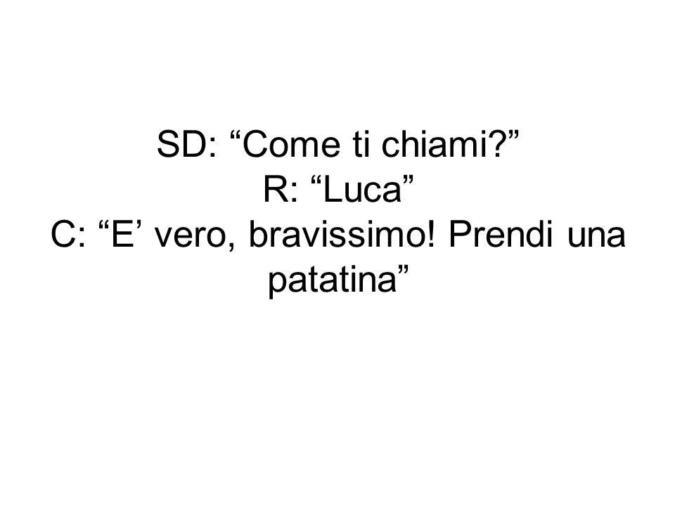 SD: Come ti chiami. R: Luca C: E' vero, bravissimo