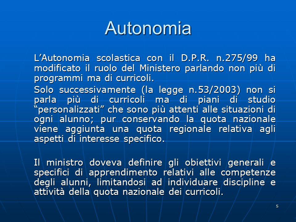 Autonomia L'Autonomia scolastica con il D.P.R. n.275/99 ha modificato il ruolo del Ministero parlando non più di programmi ma di curricoli.