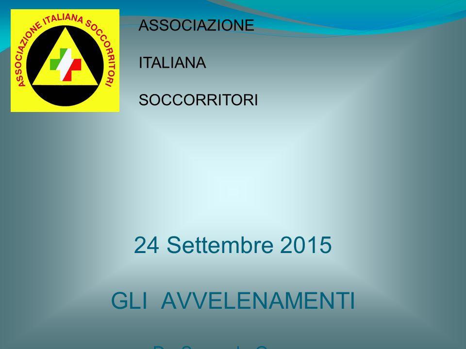 ASSOCIAZIONE ITALIANA. SOCCORRITORI. 24 Settembre 2015 GLI AVVELENAMENTI Dr.