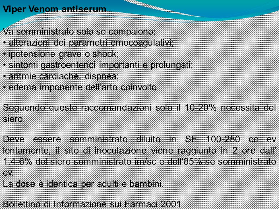 Viper Venom antiserum Va somministrato solo se compaiono: • alterazioni dei parametri emocoagulativi;