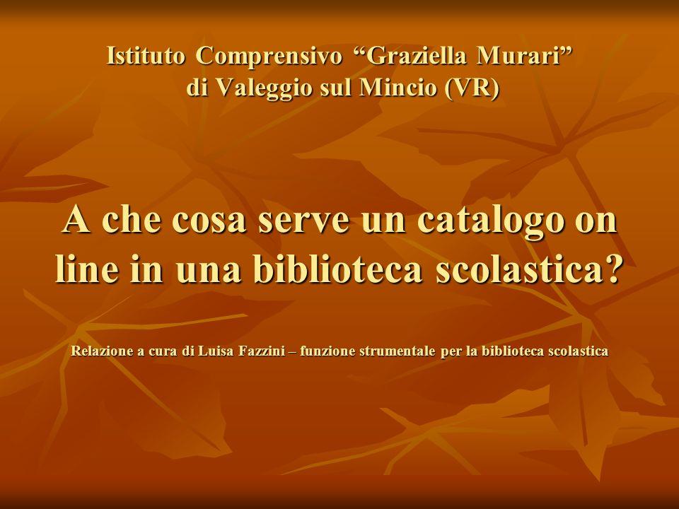 Istituto Comprensivo Graziella Murari di Valeggio sul Mincio (VR) A che cosa serve un catalogo on line in una biblioteca scolastica.