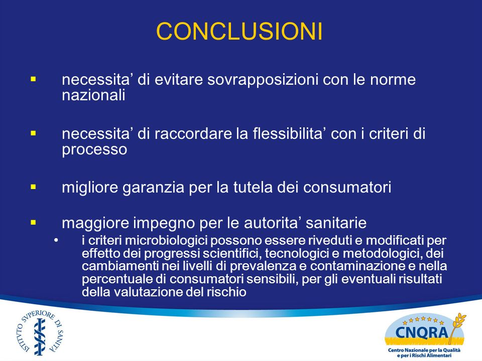 CONCLUSIONInecessita' di evitare sovrapposizioni con le norme nazionali. necessita' di raccordare la flessibilita' con i criteri di processo.