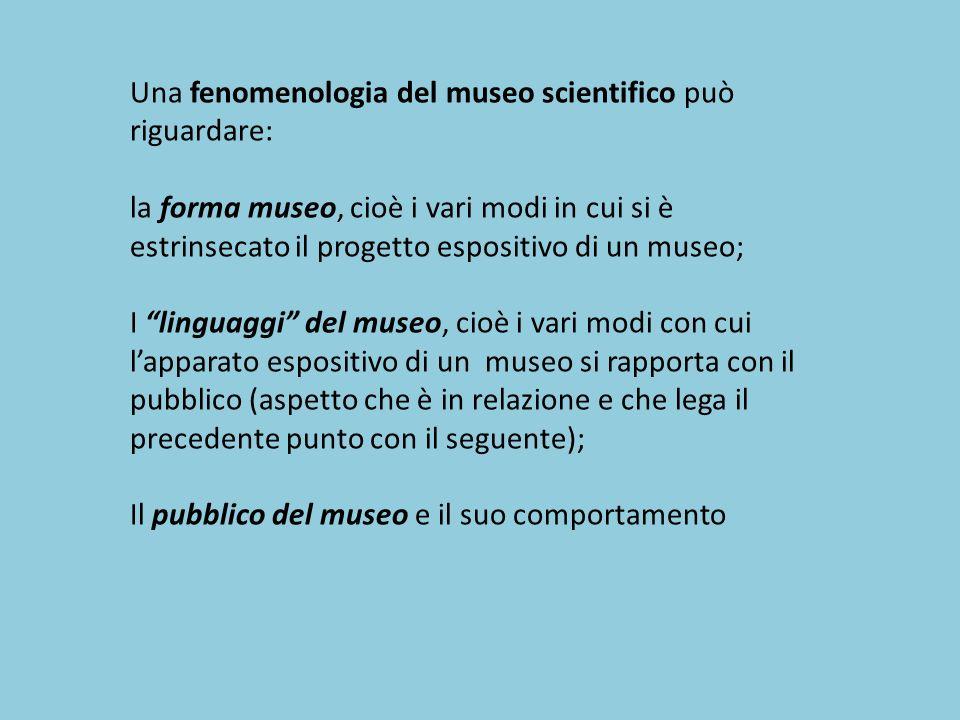 Una fenomenologia del museo scientifico può riguardare:
