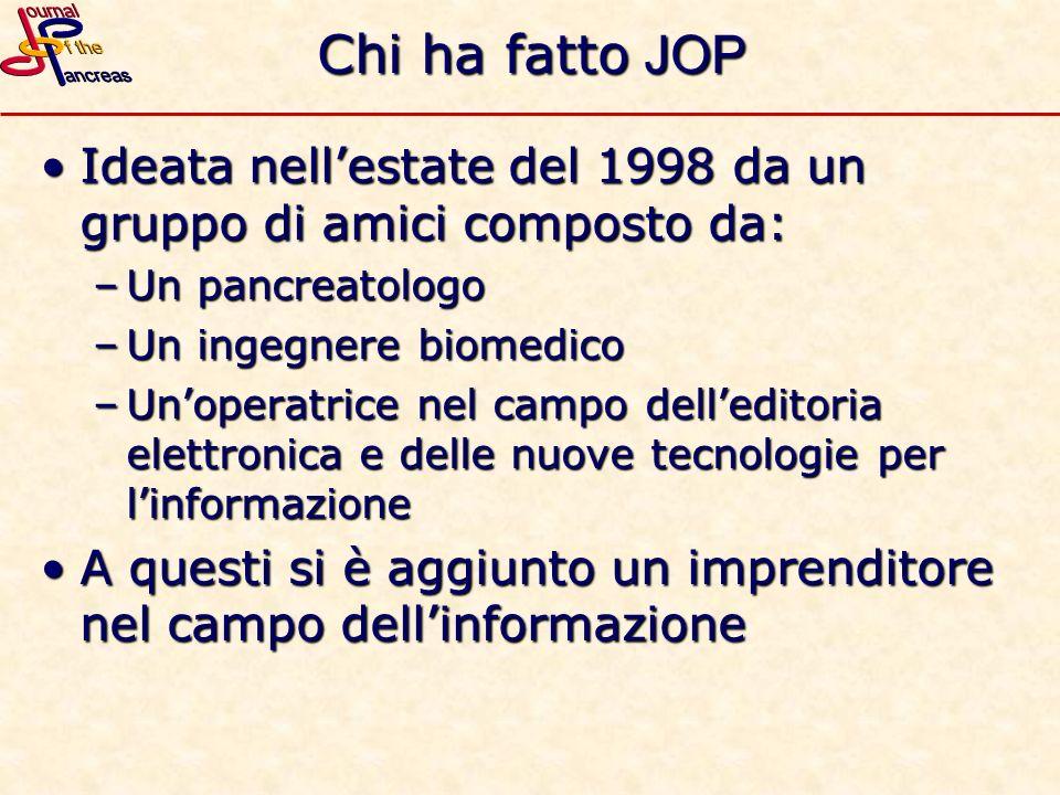 Chi ha fatto JOP Ideata nell'estate del 1998 da un gruppo di amici composto da: Un pancreatologo. Un ingegnere biomedico.