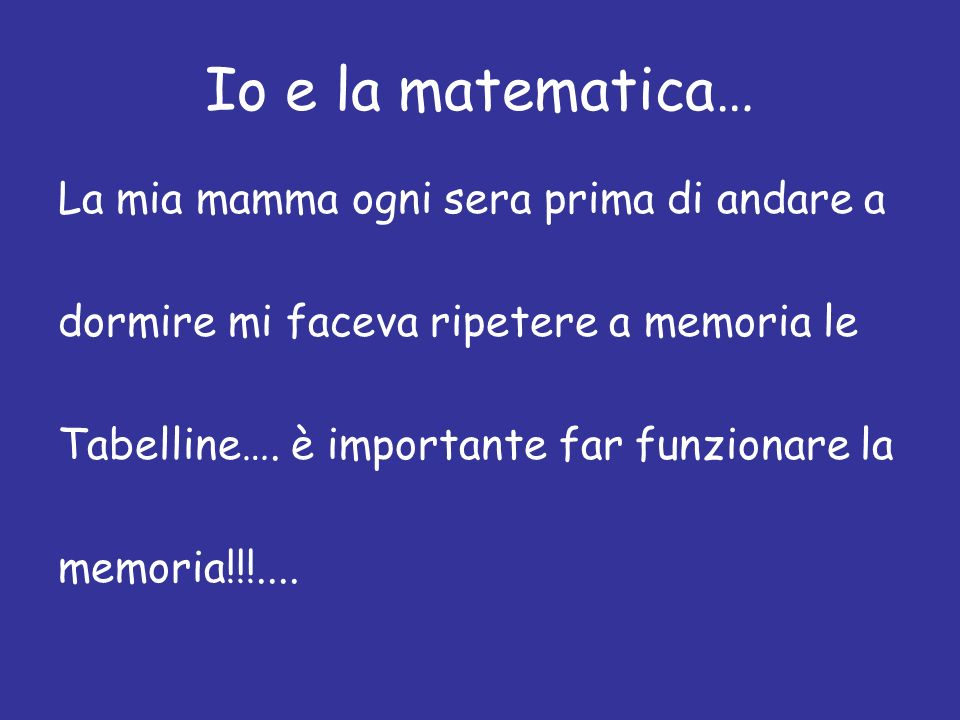 Io e la matematica… La mia mamma ogni sera prima di andare a