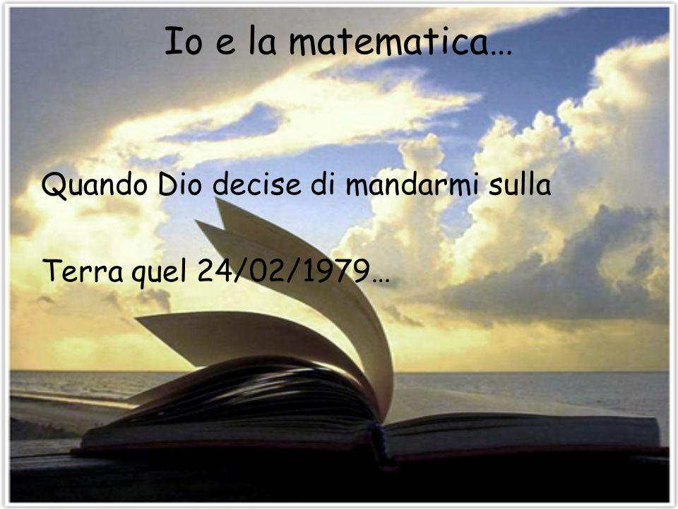 Io e la matematica… Quando Dio decise di mandarmi sulla
