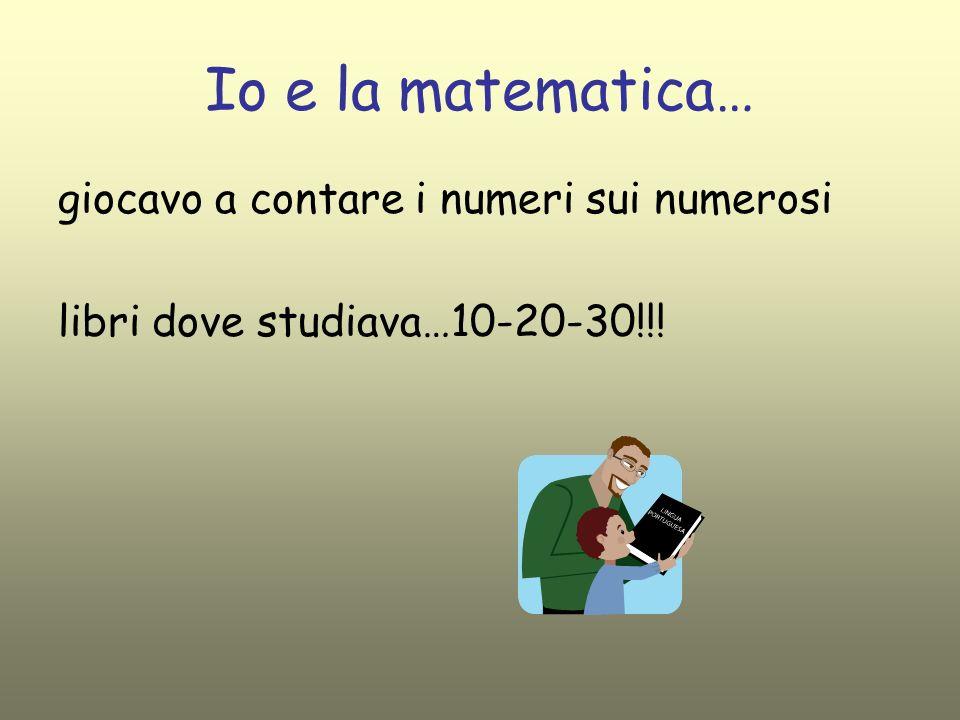 Io e la matematica… giocavo a contare i numeri sui numerosi