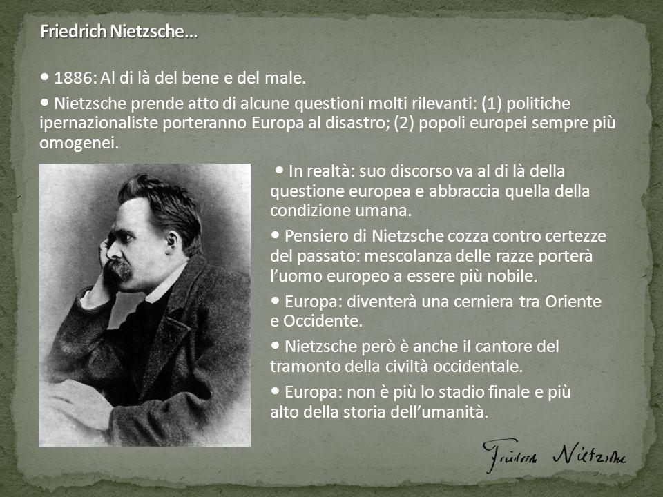 Friedrich Nietzsche…  1886: Al di là del bene e del male.