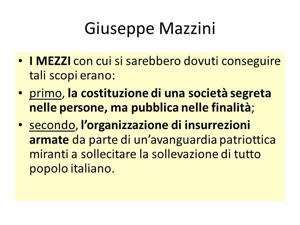 Giuseppe Mazzini I MEZZI con cui si sarebbero dovuti conseguire tali scopi erano: