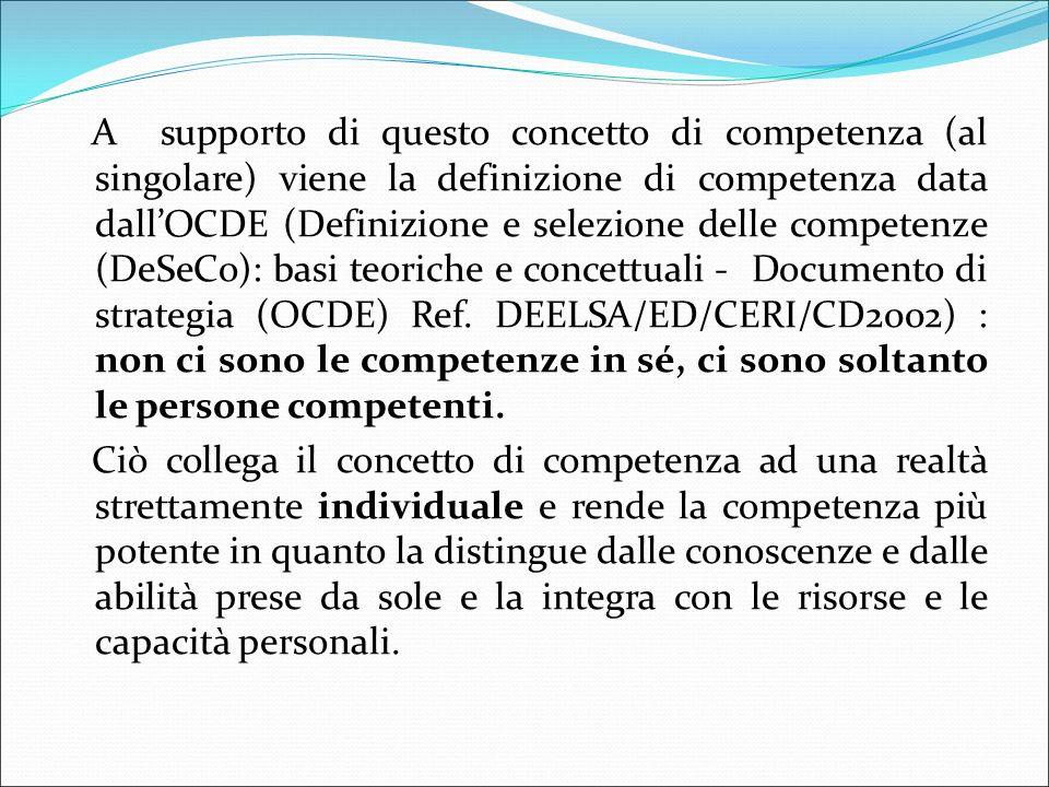 A supporto di questo concetto di competenza (al singolare) viene la definizione di competenza data dall'OCDE (Definizione e selezione delle competenze (DeSeCo): basi teoriche e concettuali - Documento di strategia (OCDE) Ref.