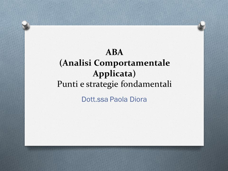 ABA (Analisi Comportamentale Applicata) Punti e strategie fondamentali