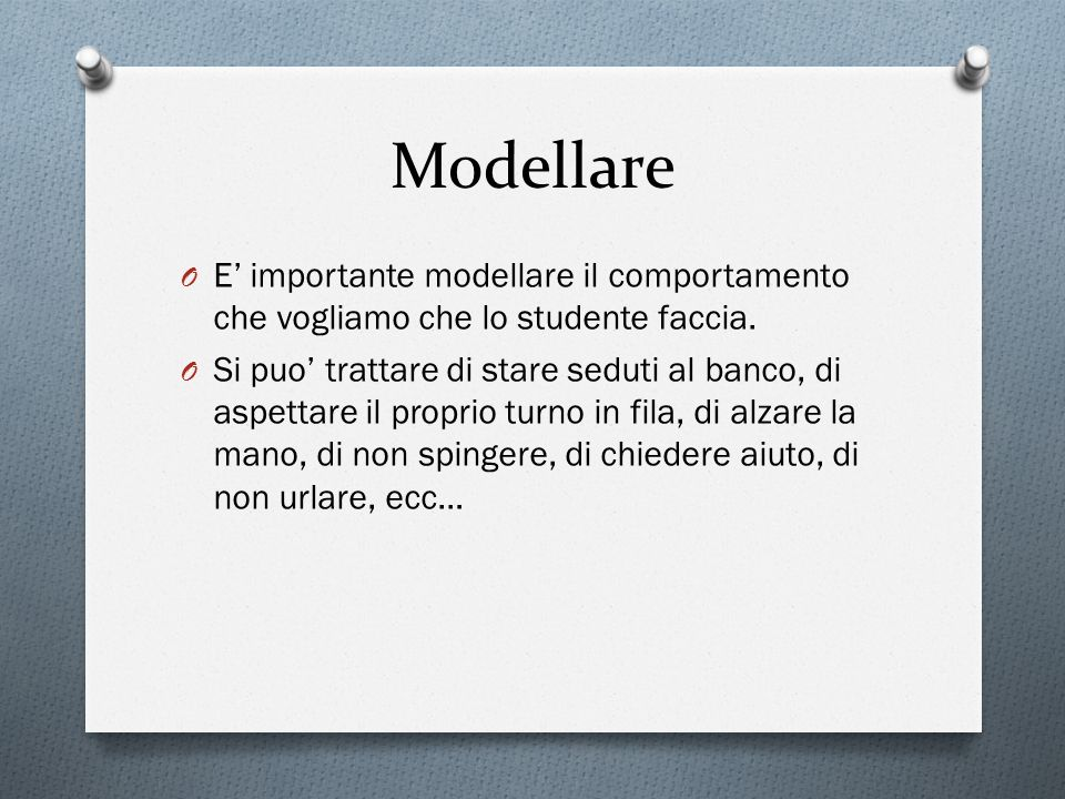 Modellare E' importante modellare il comportamento che vogliamo che lo studente faccia.