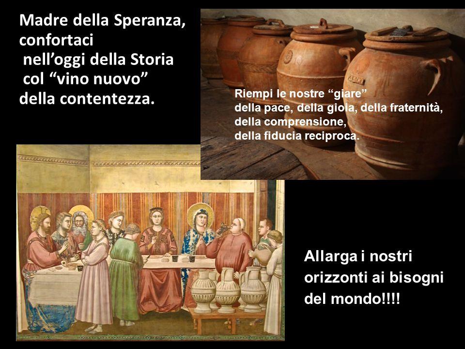 nell'oggi della Storia col vino nuovo della contentezza.