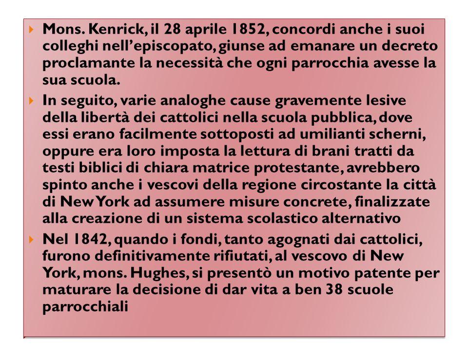 Mons. Kenrick, il 28 aprile 1852, concordi anche i suoi colleghi nell'episcopato, giunse ad emanare un decreto proclamante la necessità che ogni parrocchia avesse la sua scuola.